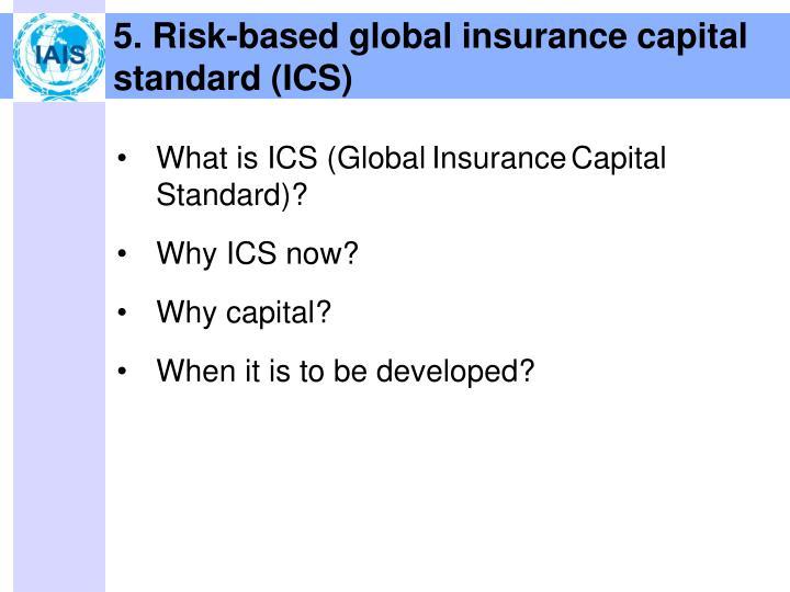 5. Risk-based global insurance capital standard (ICS)