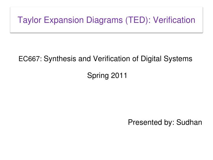 Ec667 synthesis and verification of digital systems spring 2011 presented by sudhan