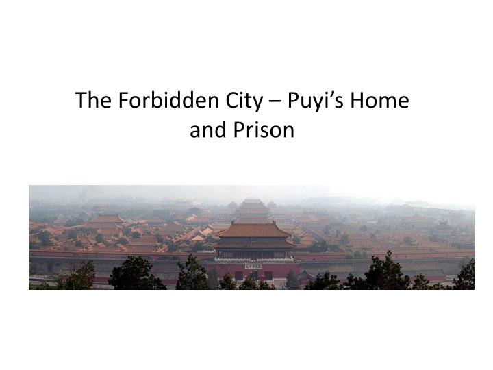 The Forbidden City – Puyi's Home and Prison
