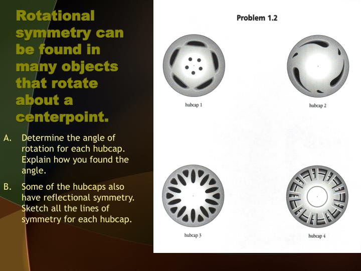 Rotational symmetry can be found in many objects that rotate about a