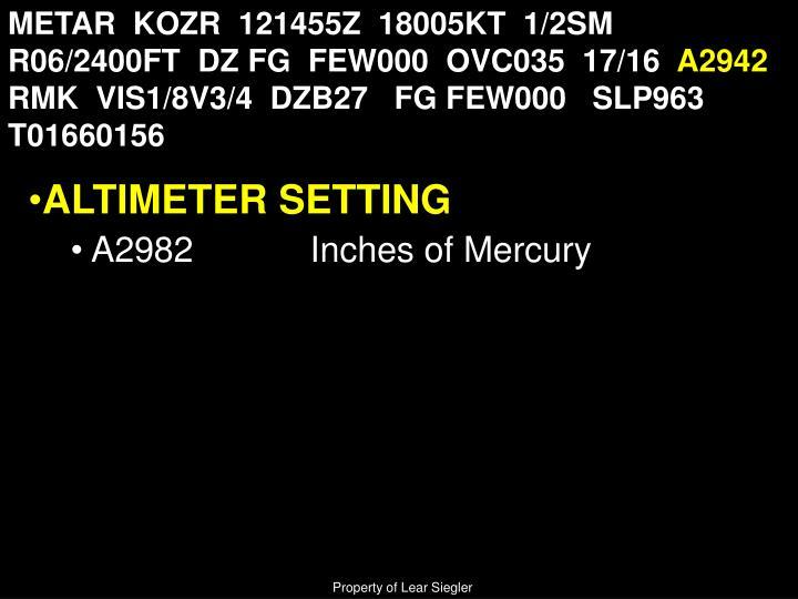 METAR  KOZR  121455Z  18005KT  1/2SM  R06/2400FT  DZ FG  FEW000  OVC035  17/16