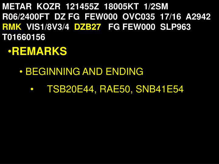 METAR  KOZR  121455Z  18005KT  1/2SM  R06/2400FT  DZ FG  FEW000  OVC035  17/16  A2942