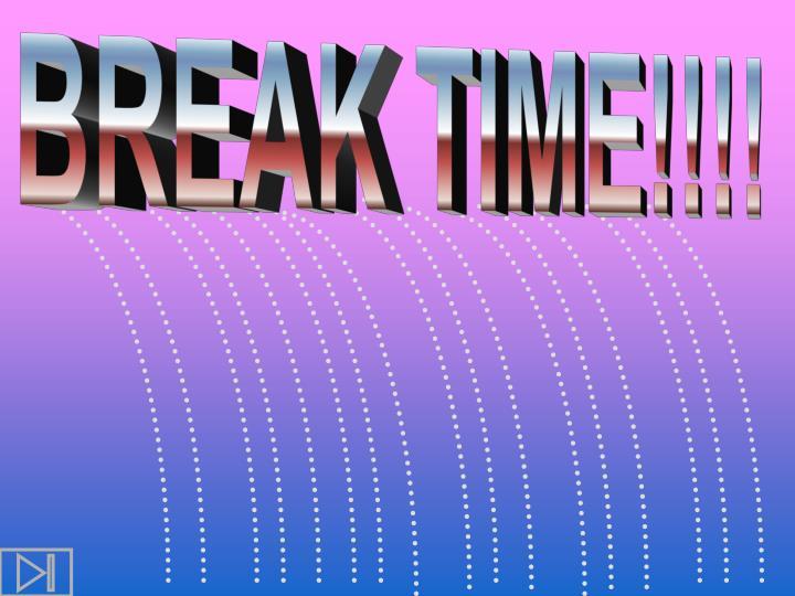 BREAK TIME!!!!