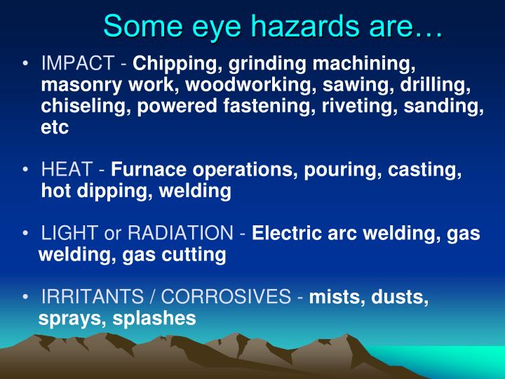 Some eye hazards are…