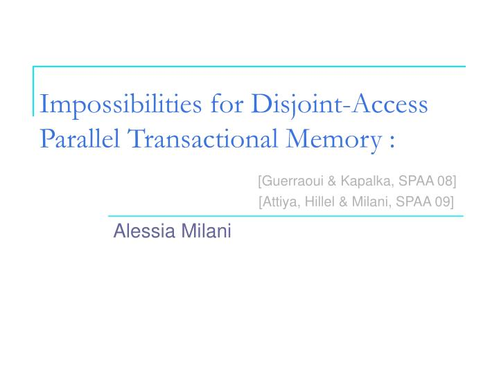 impossibilities for disjoint access parallel transactional memory n.