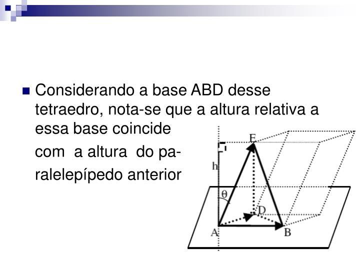 Considerando a base ABD desse tetraedro, nota-se que a altura relativa a essa base coincide