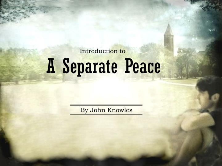 an analysis of the genes transition in a separate peace by john knowles Enters wwii, a separate peace by john knowles is a bildungsroman—a novel about growing up it focuses on the complicated relationship between finny and gene, best friends and competitors at devon, and their lives on the cusp of adulthood summer reading assignment english i – great traditions in literature purchase a copy of a.