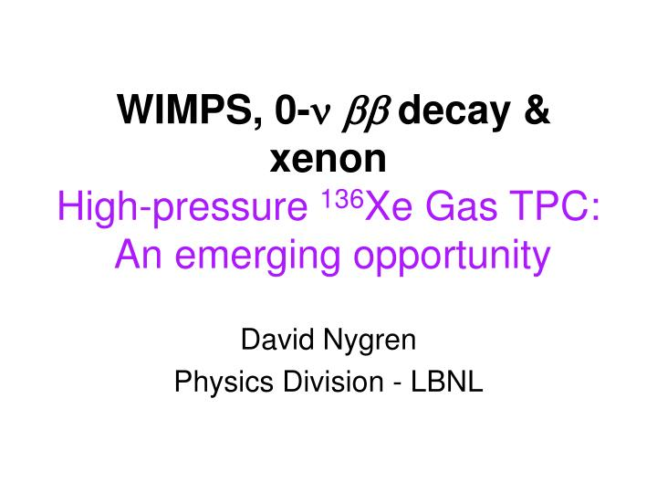 wimps 0 decay xenon high pressure 136 xe gas tpc an emerging opportunity n.
