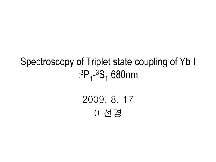 Spectroscopy of triplet state coupling of yb i 3 p 1 3 s 1 680nm