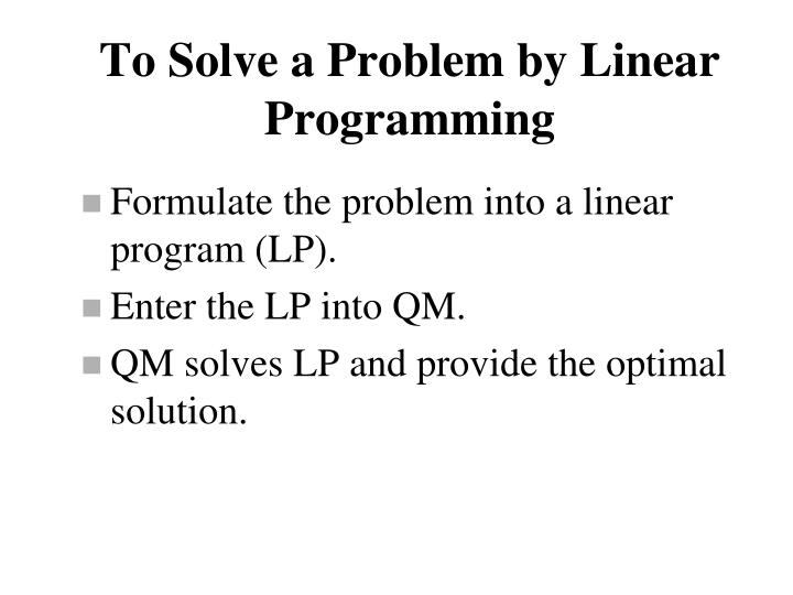 To Solve a Problem by Linear Programming
