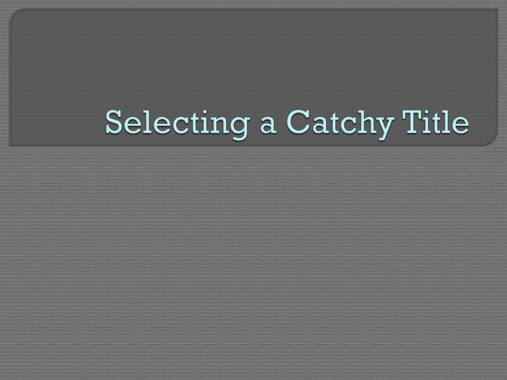 Selecting a Catchy Title