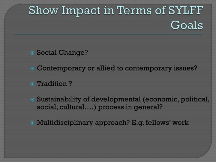 Show Impact in Terms of SYLFF Goals