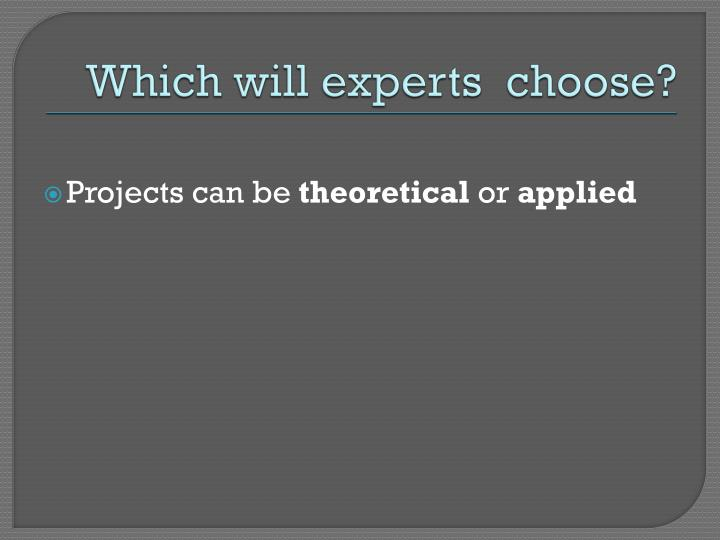 Which will experts  choose?