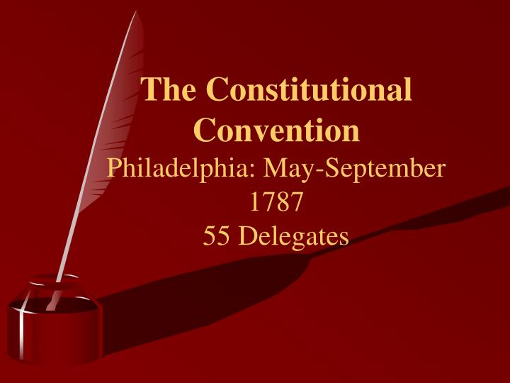 the constitutional convention philadelphia may september 1787 55 delegates n.