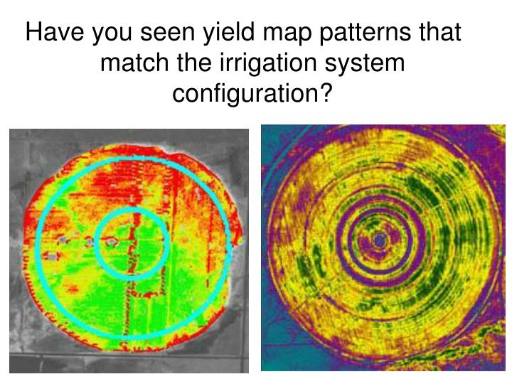 Have you seen yield map patterns that match the irrigation system configuration?