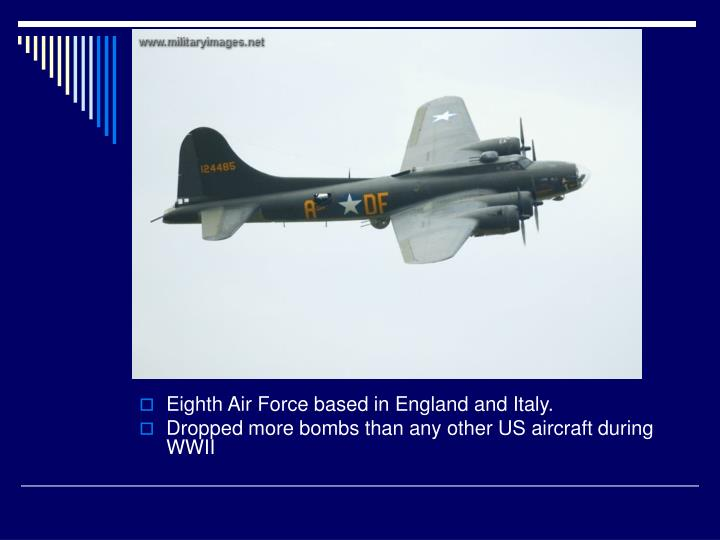 Eighth Air Force based in England and Italy.