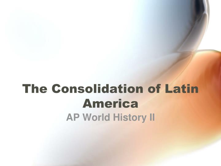 the consolidation of latin america n.