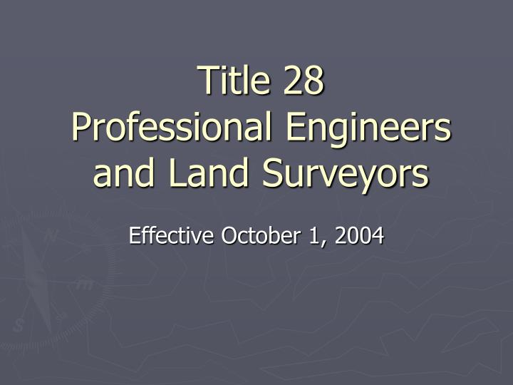 Title 28 professional engineers and land surveyors