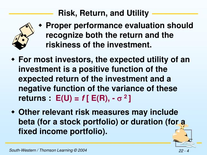 Proper performance evaluation should recognize both the return and the riskiness of the investment.