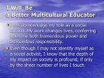 i will be a better multicultural educator25