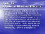 i will be a better multicultural educator6