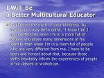 i will be a better multicultural educator8