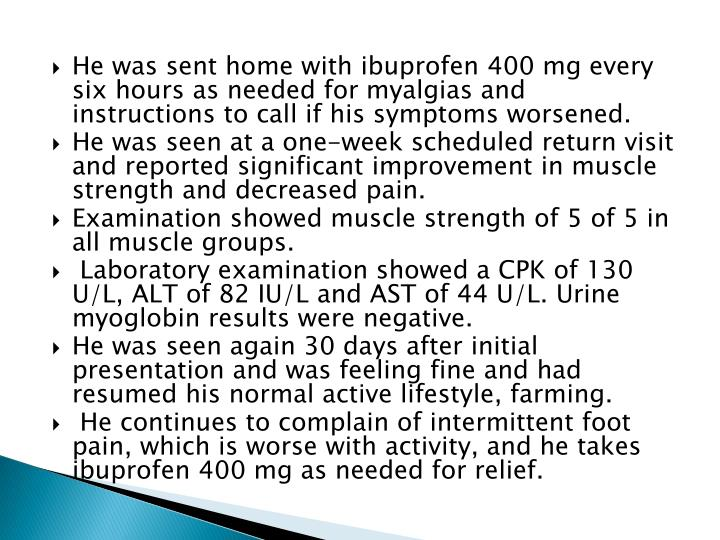 He was sent home with ibuprofen 400 mg every six hours as needed for