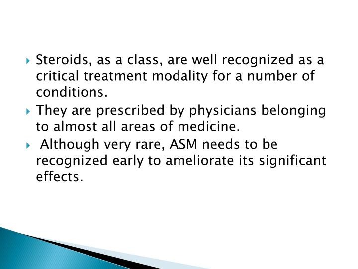 Steroids, as a class, are well recognized as a critical treatment modality for a number of conditions.