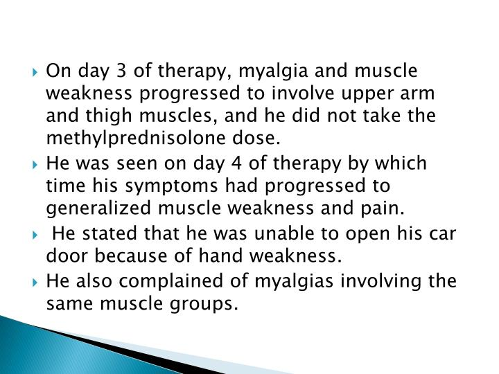 On day 3 of therapy, myalgia and muscle weakness progressed to involve upper arm and thigh muscles, ...