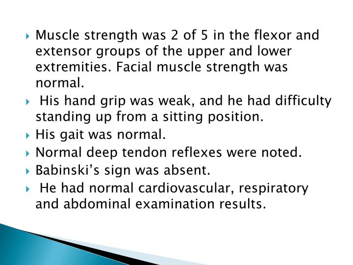 Muscle strength was 2 of 5 in the flexor and extensor groups of the upper and lower extremities. Facial muscle strength was normal.
