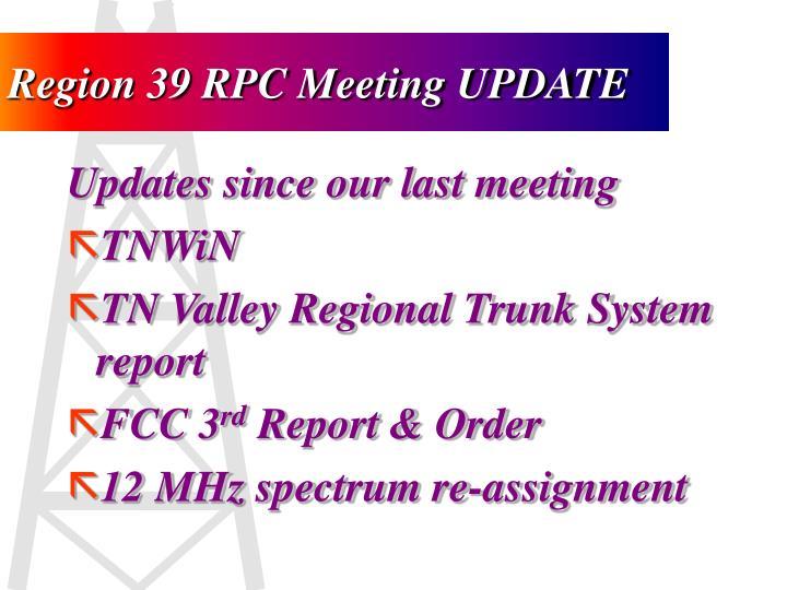Region 39 RPC Meeting UPDATE