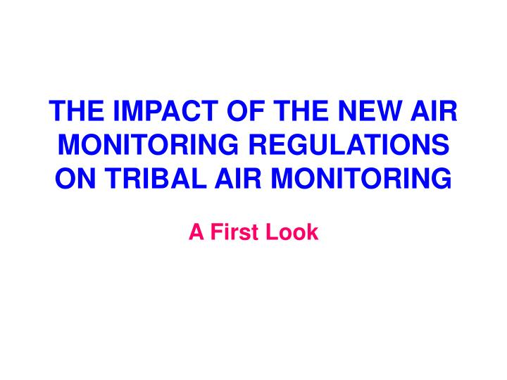 the impact of the new air monitoring regulations on tribal air monitoring n.