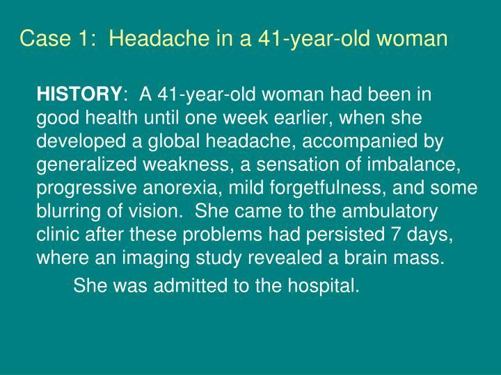 Case 1 headache in a 41 year old woman