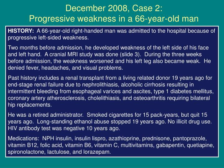 December 2008, Case 2:                       Progressive weakness in a 66-year-old man