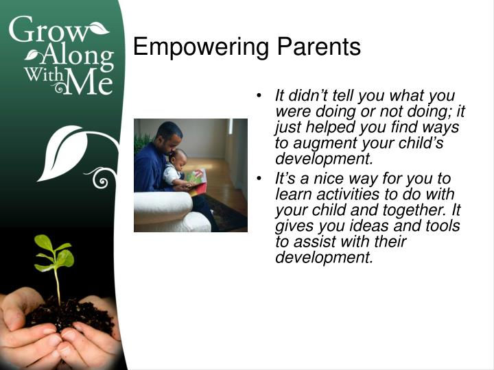 It didn't tell you what you were doing or not doing; it just helped you find ways to augment your child's development.