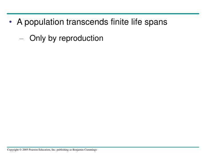 A population transcends finite life spans