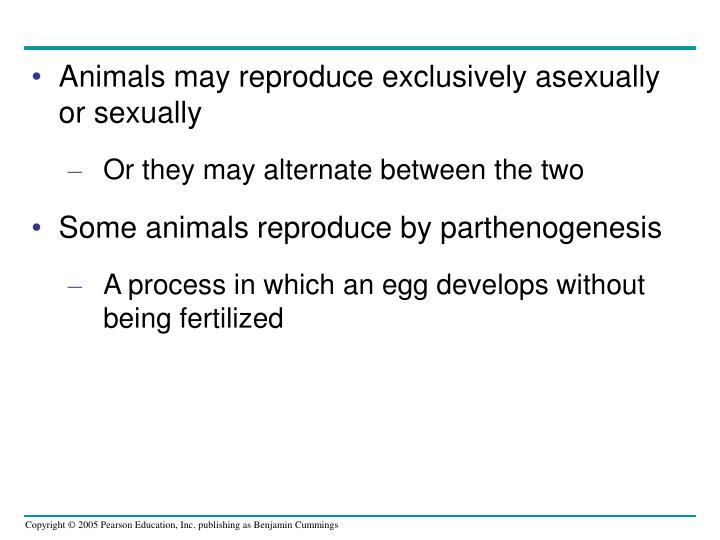 Animals may reproduce exclusively asexually or sexually