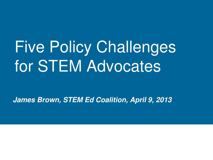 five policy challenges for stem advocates n.