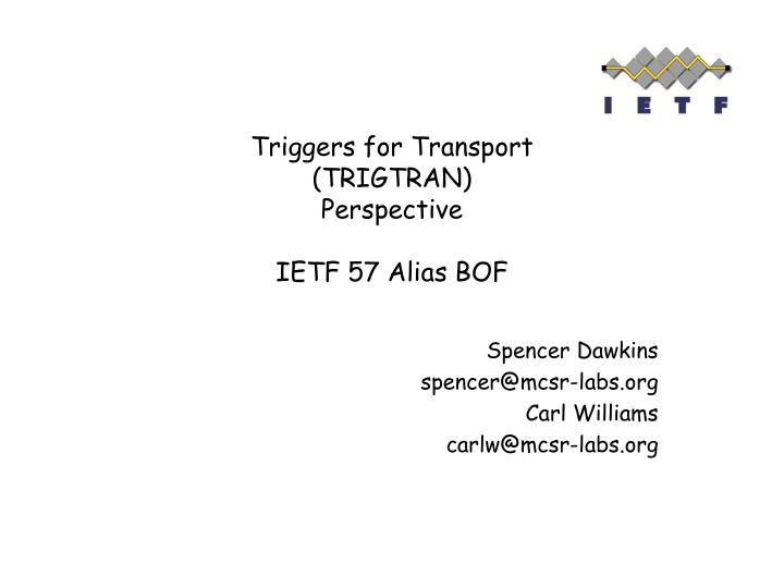 triggers for transport trigtran perspective ietf 57 alias bof n.