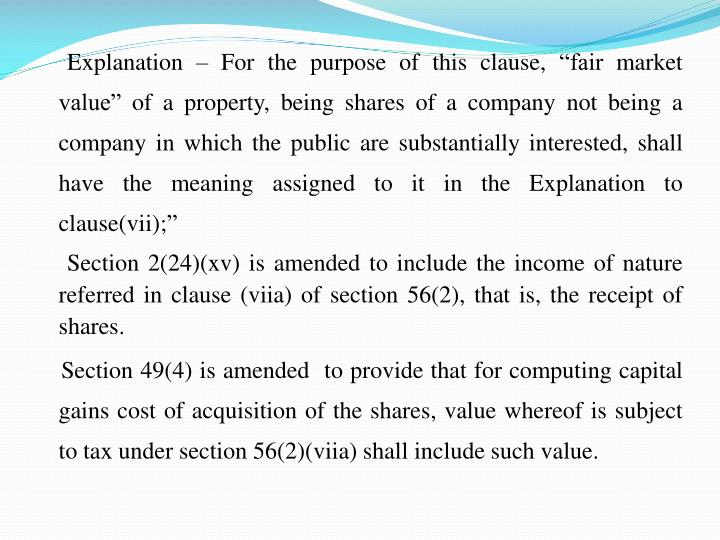 """Explanation – For the purpose of this clause, """"fair market value"""" of a property, being shares of a company not being a company in which the public are substantially interested, shall have the meaning assigned to it in the Explanation to clause(vii);"""""""