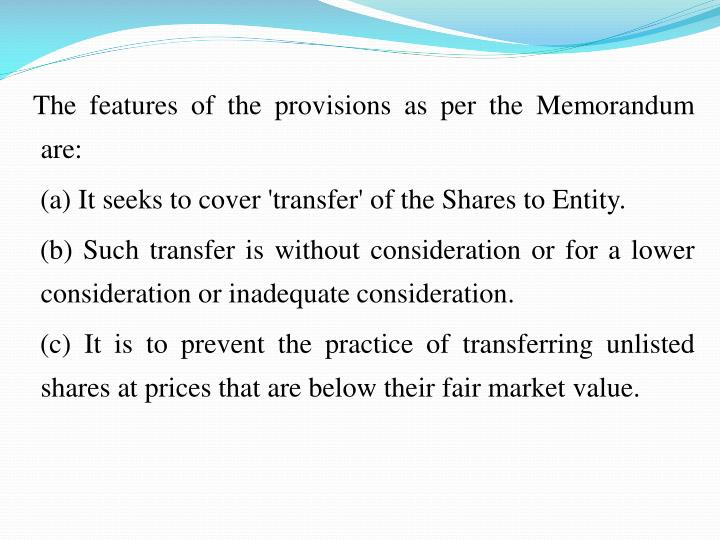 The features of the provisions as per the Memorandum are: