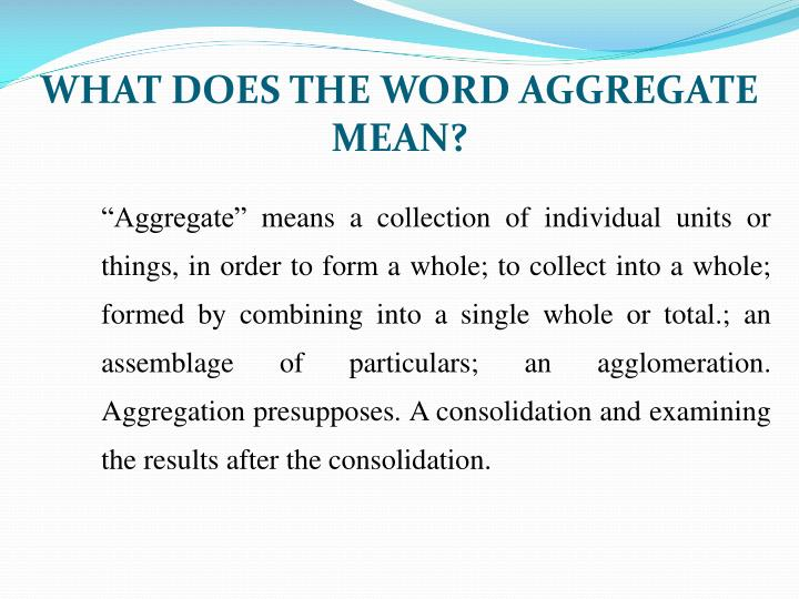 WHAT DOES THE WORD AGGREGATE MEAN?