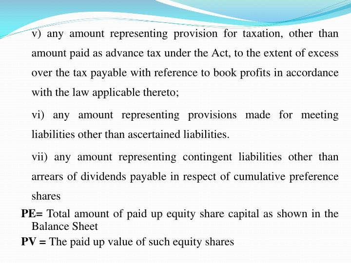 v) any amount representing provision for taxation, other than amount paid as advance tax under the Act, to the extent of excess over the tax payable with reference to book profits in accordance with the law applicable thereto;