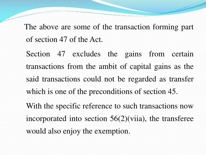 The above are some of the transaction forming part of section47 of the Act.