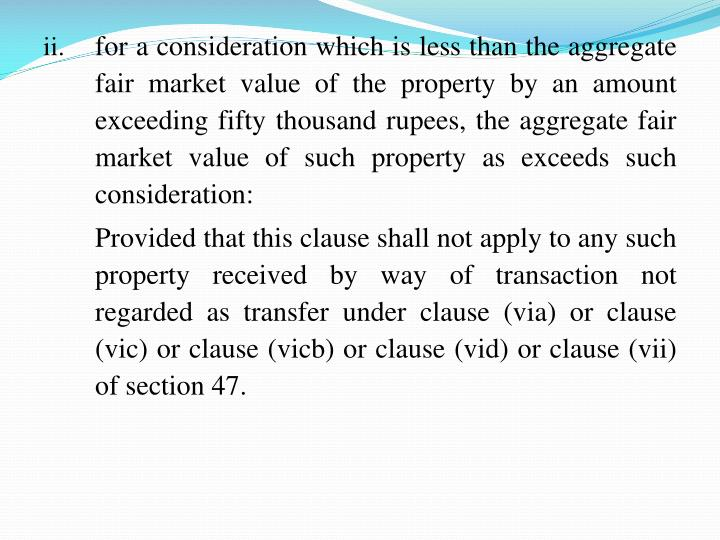 for a consideration which is less than the aggregate fair market value of the property by an amount exceeding fifty thousand rupees, the aggregate fair market value of such property as exceeds such consideration: