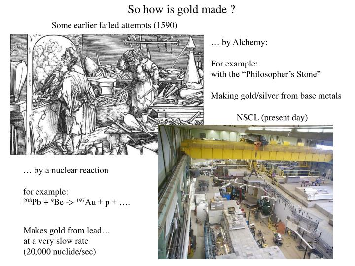 So how is gold made ?