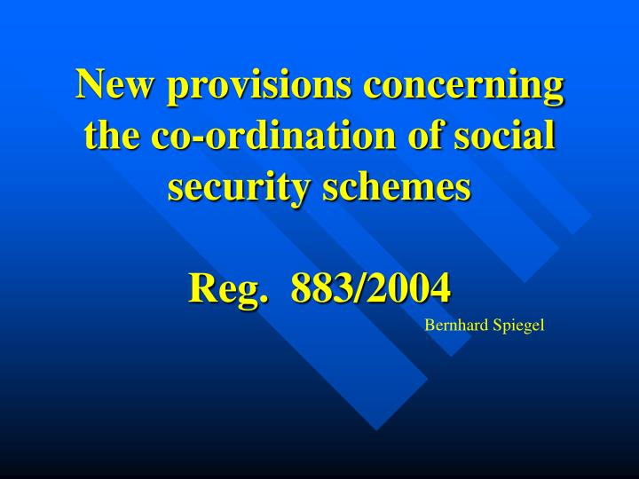 new provisions concerning the co ordination of social security schemes reg 883 2004 n.