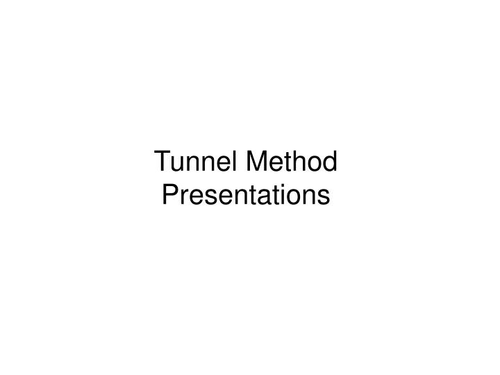 Tunnel Method