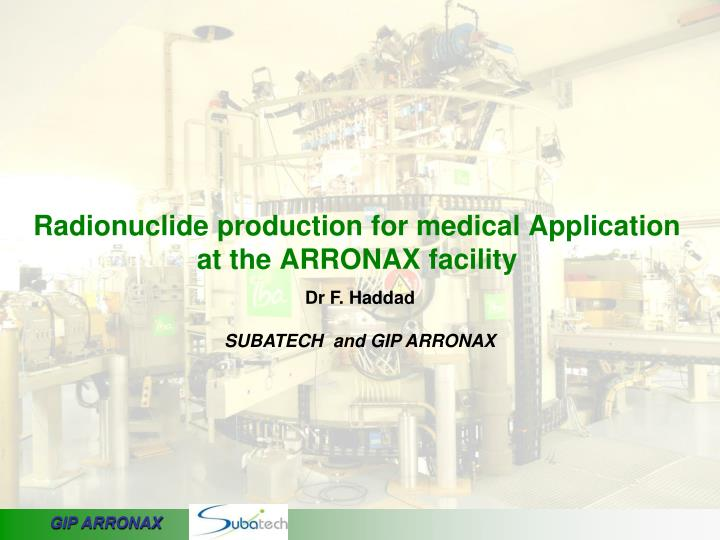 radionuclide production for medical application at the arronax facility n.