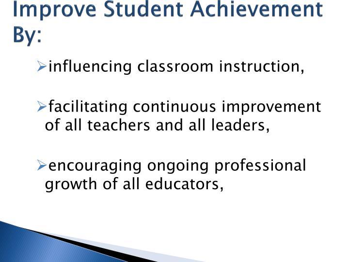 Improve Student Achievement By: